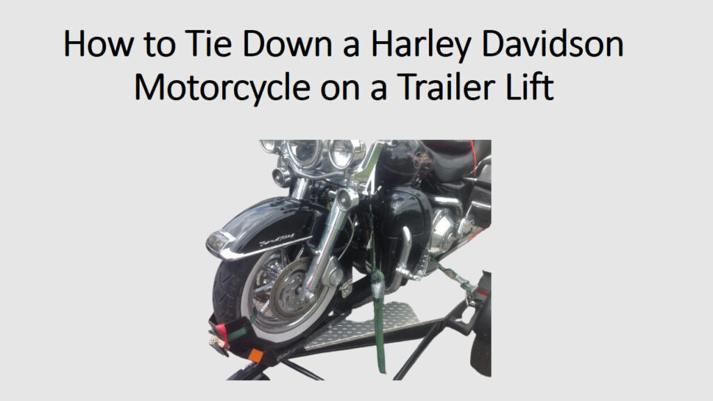 How to Tie Down a Harley Davidson Motorcycle on a Trailer Lift